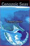 Cenozic Seas : The View from Eastern North America, Petuch, Edward J., 0849316324