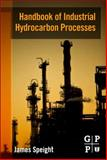 Handbook of Industrial Hydrocarbon Processes, Speight, James G., 0750686324