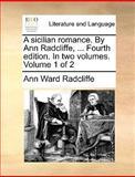 A Sicilian Romance by Ann Radcliffe, Fourth Edition In, Ann Ward Radcliffe, 1170416322