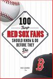 100 Things Red Sox Fans Should Know and Do Before They Die, Nick Cafardo, 1600786324