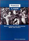 Forced Labor : What's Wrong with Balancing Work and Family, Robertson, Brian C., 1890626325