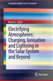 Electrifying Atmospheres : Charging, Ionization and Lightning in the Solar System and Beyond, Aplin, Karen L., 9400766327