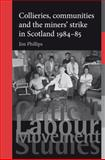 Collieries, Communities and the Miners' Strike in Scotland, 1984-85, Phillips, Jim, 0719086329