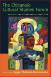 Chicana/O Cultural Studies Forum : Critical and Ethnographic Practices, , 0814716326