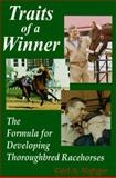Traits of a Winner : The Formula for Developing Thoroughbred Racehorses, Nafzger, Carl A., 0929346327
