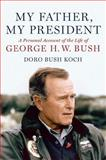 My Father, My President, Doro Bush Koch, 1455556327