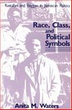 Race, Class, and Political Symbols : Rastafari and Reggae in Jamaican Politics, Waters, Anita M., 0887386326