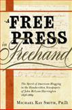 A Free Press in Freehand : The Spirit of American Blogging in the Handwritten Newspapers of John Mclean Harrington 1858-1869, Smith, Michael Ray, 0982706324