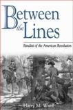 Between the Lines : Banditti of the American Revolution, Ward, Harry M., 0275976335