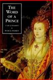 The Word of a Prince : A Life of Elizabeth I from Contemporary Documents, Perry, Maria, 0851156339