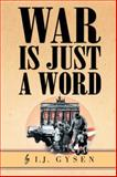 War Is Just a Word, I. J. Gysen, 1465336338