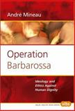 Operation Barbarossa : Ideology and Ethics Against Human Dignity, Mineau, Andre, 9042016337