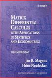 Matrix Differential Calculus with Applications in Statistics and Econometrics, Magnus, Jan R. and Neudecker, Heinz, 047198633X
