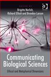 Communicating Biological Sciences : Ethical and Metaphorical Dimensions, Nerlich, Brigitte and Elliott, Richard, 0754676331