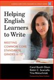 Helping English Learners to Write : Meeting Common Core Standards, Grades 6-12, Olson, Carol Booth and Scarcella, Robin C., 0807756334