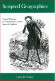 Scripted Geographies : Travel Writings by Nineteenth-Century Spanish Authors, Nunley, Gayle R., 0838756336