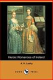 Heroic Romances of Ireland, A. H. Leahy, 1406536334