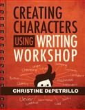 Creating Characters Using Writing Workshop, DePetrillo, Christine, 1938406338