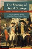 The Shaping of Grand Strategy : Policy, Diplomacy, and War, , 0521156335
