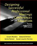Designing Successful Professional Meetings and Conferences in Education : Planning, Implementation, and Evaluation, Mundry, Susan and Britton, Edward, 0761976337