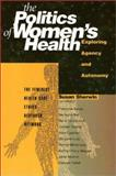 The Politics of Women's Health : Exploring Agency and Autonomy, Sherwin, Susan, 1566396336