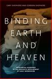 Binding Earth and Heaven : Patriarchal Blessings in the Prophetic Development of Early Mormonism, Shepherd, Gary and Shepherd, Gordon, 0271056339