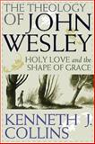 The Theology of John Wesley, Kenneth J. Collins, 0687646332