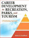 Career Development in Recreation, Parks, and Tourism : A Positioning Approach, Kauffman, Robert B., 0736076336