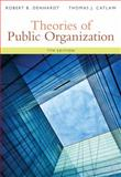 Theories of Public Organization, Denhardt, Robert B. and Catlaw, Thomas J., 1285436334