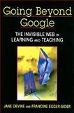 Going Beyond Google : The Invisible Web in Learning and Teaching, Devine, Jane and Egger-Sider, Francine, 1555706339