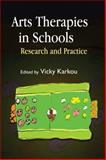 Art Therapies in Schools : Research and Practice, Vicky Karkou, 1843106337