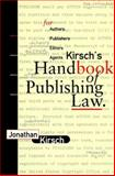 Kirsch's Handbook of Publishing Law : For Authors, Publishers, Editors, and Agents, Kirsch, Jonathan, 0918226333