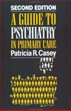 A Guide to Psychiatry in Primary Care, Casey, Patricia R., 1871816335