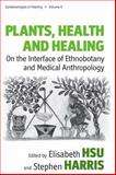Plants, Health and Healing : On the Interface of Ethnobotany and Medical Anthropology, Stephen Harris, Elisabeth Hsu, 0857456334