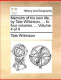 Memoirs of His Own Life, by Tate Wilkinson, In, Tate Wilkinson, 1140876333