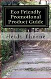 Eco Friendly Promotional Product Guide, Heidi Thorne, 1475286333