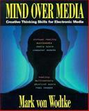 Mind over Media : Creative Thinking Skills for Electronic Media, Von Wodtke, Mark, 007067633X
