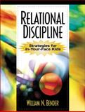 Relational Discipline : Strategies for in-Your-Face Kids, Bender, William N., 0205306330