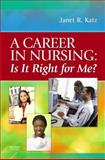 A Career in Nursing : Is It Right for Me?, Katz, Janet R., 0323046339