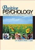 Positive Psychology : The Scientific and Practical Explorations of Human Strengths, Lopez, Shane J. and Snyder, C. R., 076192633X