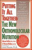 Putting It All Together : The New Orthomolecular Nutrition, Hoffer, Abram and Walker, Morton, 0879836334