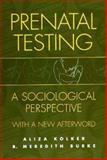 Prenatal Testing, Aliza Kolker and B. Meredith Burke, 0897896335