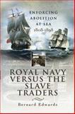 Royal Navy Versus the Slave Traders, Bernard Edwards, 1844156338