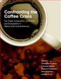 Confronting the Coffee Crisis : Fair Trade, Sustainable Livelihoods and Ecosystems in Mexico and Central America, , 0262026333