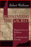 Rediscovering the Sacred : Perspectives on Religion in Contemporary Society, Wuthnow, Robert, 0802806333