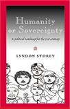Humanity or Sovereignty : A Political Roadmap for the 21st Century, Storey, Lyndon, 0820486337