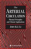 The Arterial Circulation : Physical Principles and Clinical Applications, Li, John K. J., 0896036332
