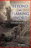 Beyond the Flaming Sword, Jay Haug, 1468016334