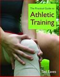 The Practical Guide to Athletic Training, Eaves, Ted, 0763746339