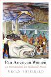 Pan American Women : U. S. Internationalists and Revolutionary Mexico, Fuchs, Barbara and Brewer-García, Larissa, 0812246330